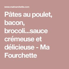 Pâtes au poulet, bacon, brocoli...sauce crémeuse et délicieuse - Ma Fourchette