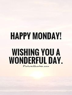 Happy Monday! Wishing you a wonderful day Picture Quote.
