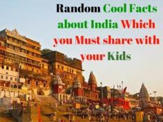 Some Random cool facts about India which you must share with your Kids