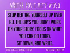 + DAILY WRITER POSITIVITY +  #050 Stop beating yourself up over all the days you didn't work on your story. Focus on what you can do today. Sit down, and write.  Want more writerly content? Followmaxkirin.tumblr.com!
