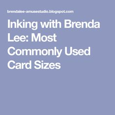 Inking with Brenda Lee: Most Commonly Used Card Sizes Card Making Templates, Card Making Tips, Card Making Techniques, Making Tools, Hand Made Greeting Cards, Making Greeting Cards, Scrapbook Paper Organization, Brenda Lee, Easel Cards