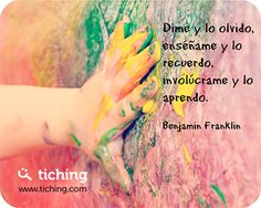 Dime y lo olvido, enséñame y lo recuerdo, involúcrame y lo aprendo. B. Franklin #quote Education Quotes, Kids Education, Spiritual Messages, Life Philosophy, Teachers' Day, Benjamin Franklin, Teacher Quotes, Emotional Intelligence, Mothers Love