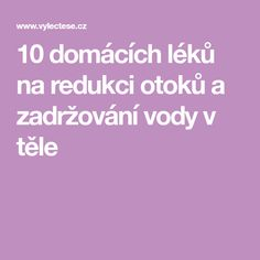 10 domácích léků na redukci otoků a zadržování vody v těle Beauty Detox, Glycemic Index, Dna, Meal Planning, Food And Drink, Health Fitness, How To Plan, Health And Wellness, Menu Planners