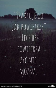 Traktuję go jak powietrze Sad Quotes, Happy Quotes, Love Quotes, Inspirational Quotes, Sad Love, Love You, Life Slogans, God Loves You, Just Friends