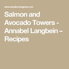 Salmon and Avocado Towers - Annabel Langbein – Recipes