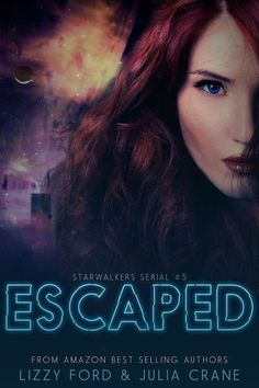 Escaped (Starwalkers Serial #5) By Lizzy Ford and Julia Crane