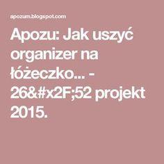 Apozu: Jak uszyć organizer na łóżeczko... - 26/52 projekt 2015.