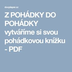 Z POHÁDKY DO POHÁDKY vytváříme si svou pohádkovou knížku - PDF Activities For Kids, Homeschool, Teaching, Education, Children, Literatura, Projects, Young Children, Boys