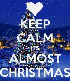 Keep calm it's almost Christmas..