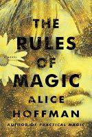 Girl Well Read ~ A Blog of Books: The Rules of Magic by Alice Hoffman