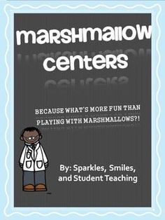 Marshmallow Centers.  Literacy, Math, and Science Centers to complete all around a theme of marshmallows! Great way to incorporate food!