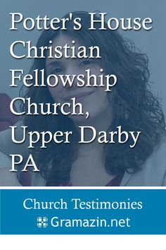 Potter's House Christian Fellowship Church of Upper Darby PA has published testimonies.