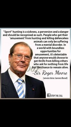 Sir Roger Moore. Sport hunting is a sickness.