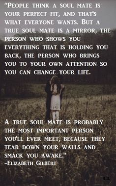 I think he's my soul mate. Maybe we're not meant to be together, but we can't be without the other either...