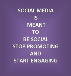 #Social #Media is meant to be social, stop promoting & start engaging