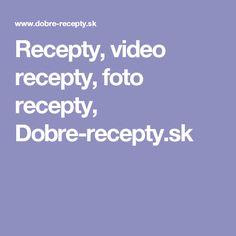 Recepty, video recepty, foto recepty, Dobre-recepty.sk