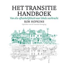 BOEK: Het Transitiehandboek: Voor iedereen die op een ernstige manier met transitiesteden, -dorpen of -wijken wil bezig zijn.