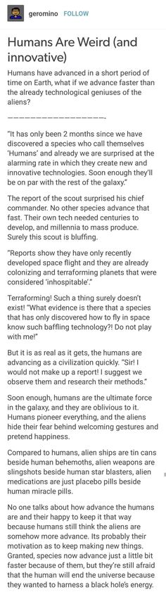 """Humans are Weird: Innovative """"but they're still afraid that the human will end the universe because they wanted harness a black hols wnergy Writing Help, Writing Tips, Writing Prompts, Tumblr Aliens, Tumblr Funny, Funny Memes, Space Australia, Space Story, Aliens Funny"""