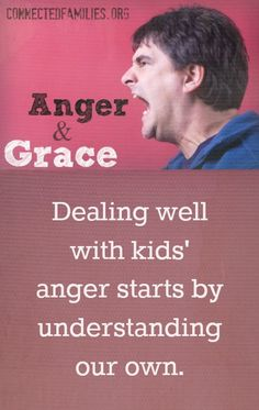 What is the best way to deal with your childs anger? Dig into yours first. ~ConnectedFamilies.org