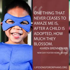 One thing that never ceases to amaze me is, after a child is adopted, how much they blossom. --Karen Brenneman