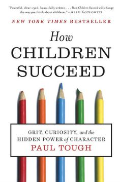 11 Reasons your high-achieving student will fail from How Children Succeed by Paul Tough