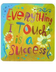 Everything I touch is a succes - Louise L. Hay affirmation