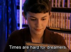 Times are hard for dreamers.