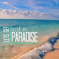Let's get lost in paradise!
