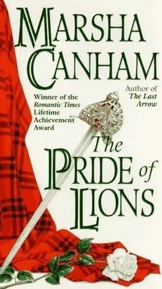 Pride of the Lions (book1) by Marsha Canham - Scottish historical romance. One of my all time favorite books.