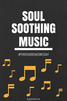Soul Soothing Music {Three Word Wednesday} Does your soul need soothing today?