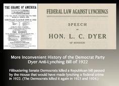 Filibustering Senate Democrats killed a Republican bill passed by the House that would have made lynching a federal crime in 1922. (The Democrats killed it again in 1923 and 1924.)