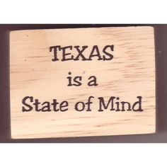 Texas is a State of Mind  So very true