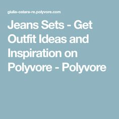 Jeans Sets - Get Outfit Ideas and Inspiration on Polyvore - Polyvore