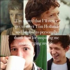 """I'm scared that I'll never meet Tom Holland and be able to personally thank him for inspiring me and changing my life."" ❤❤"