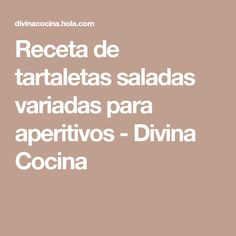 Receta de tartaletas saladas variadas para aperitivos - Divina Cocina