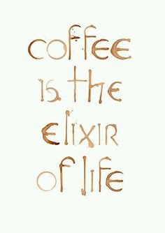Coffee is the elixir of life. #coffee #quotes Brought to you for your enjoyment by Just-In-CaseDeck.com