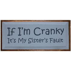 So perfect!!!! If I'm Cranky It's My Sisters Fault by saltboxsigns on Etsy, $32.00