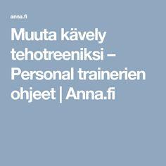 Muuta kävely tehotreeniksi – Personal trainerien ohjeet | Anna.fi