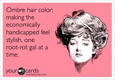 Ombre hair color: making the economically handicapped feel stylish, one root-rot gal at a time. #ombre