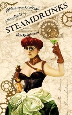 SteamDrunks: 101 Steampunk Cocktails & Mixed Drinks by Chris-Rachael Oseland