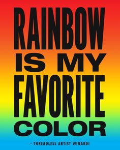 """Rainbow is my favorite color."" - Threadless Artist Winardi / Threadless Artist Quotes"