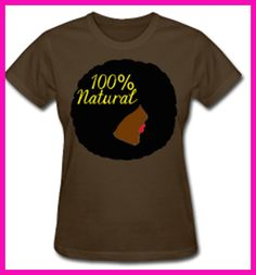100 Percent Natural http://napturallycurly.spreadshirt.com/100-natural-A17082958/customize/color/120
