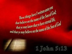 """These things have I written unto you that believe on the name of the Son of God; that ye may know that ye have eternal life, and that ye may believe on the name of the Son of God.."""" -1 John 5:13    Read more: http://www.knowing-jesus.com/1-john-513/"""