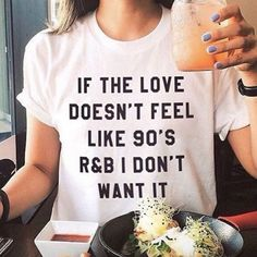 Shirt: t- 90s style love quote on it white randb white top black letters cute love quotes 90's 90s
