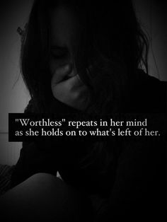 """""""Worthless"""" Repeat in Her Mind As She Holds on to What's Left of Her"""