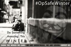 So, You Want To Live In A Better World? Then Come Help Us Make One.  #OpSafeWinter #Anonymous