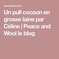 Un pull cocoon en grosse laine par Céline   Peace and Wool le blog