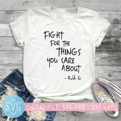 Ruth Bader Ginsburg Quotes SVG, Fight For The Things You Care About SV – SVG Trends Studio | Trendy SVG for Crafters Ruth Bader Ginsburg Quotes, Slogan Tshirt, Photoshop Illustrator, Gifts For Dad, Shirt Designs, Clip Art, T Shirts For Women, Authors, Trends