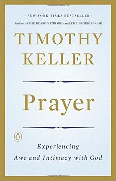 Prayer: Experiencing Awe and Intimacy with God: Timothy Keller: 9780143108580: AmazonSmile: Books