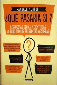 ¿Qué pasaría si...? : respuestas serias y científicas a todo tipo de preguntas absurdas / Randall Munroe. + info: http://www.poramoralaciencia.com/2015/06/01/randall-munroe-que-pasaria-si/